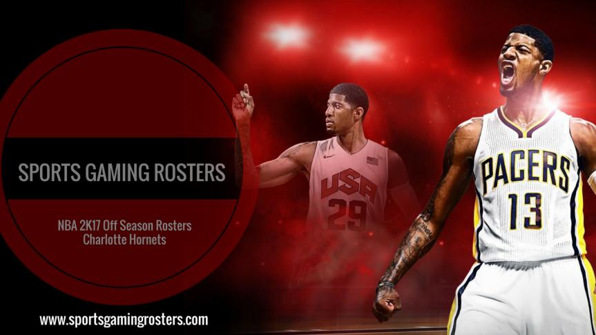 NBA 2K17 Off Season Rosters – CharlotteHornets