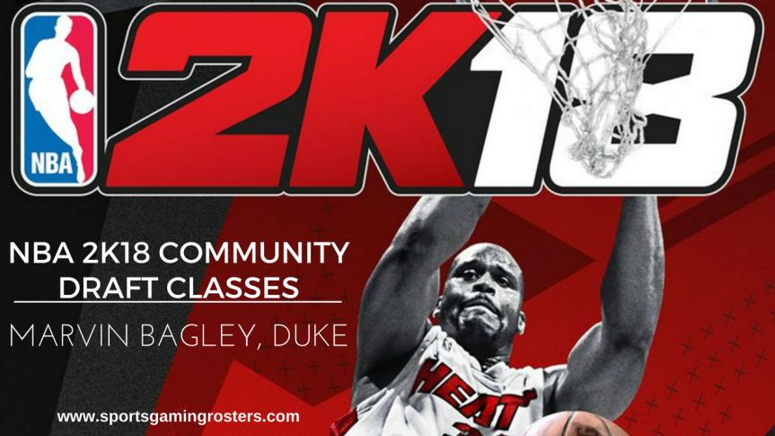 NBA 2K18 Community Draft Classes – Marvin Bagley,Duke